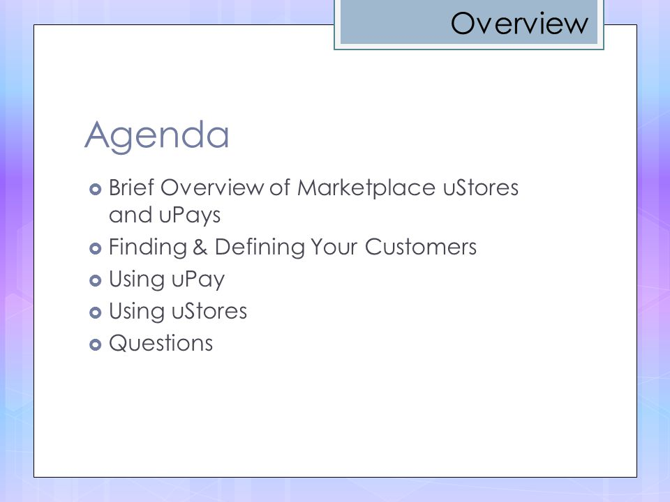Agenda Overview Brief Overview of Marketplace uStores and uPays