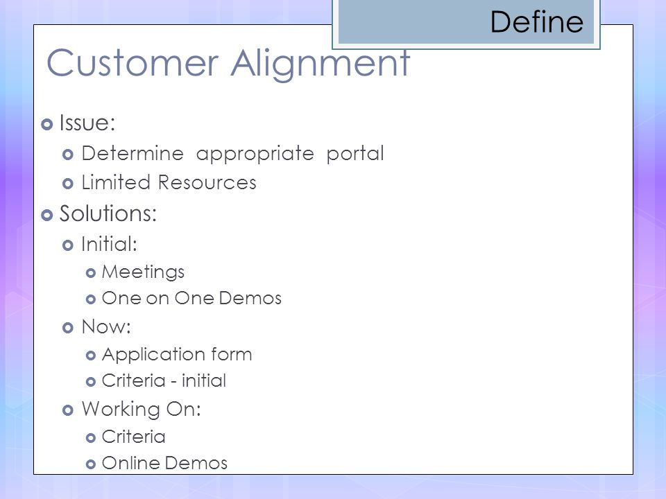 Customer Alignment Define Issue: Solutions: