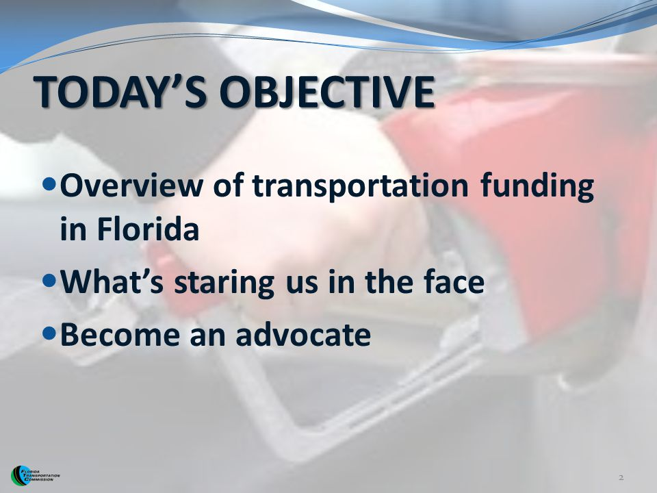 TODAY'S OBJECTIVE Overview of transportation funding in Florida