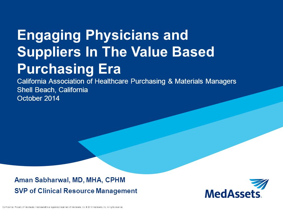 Engaging Physicians and Suppliers In The Value Based Purchasing Era California Association of Healthcare Purchasing & Materials Managers Shell Beach, California October 2014