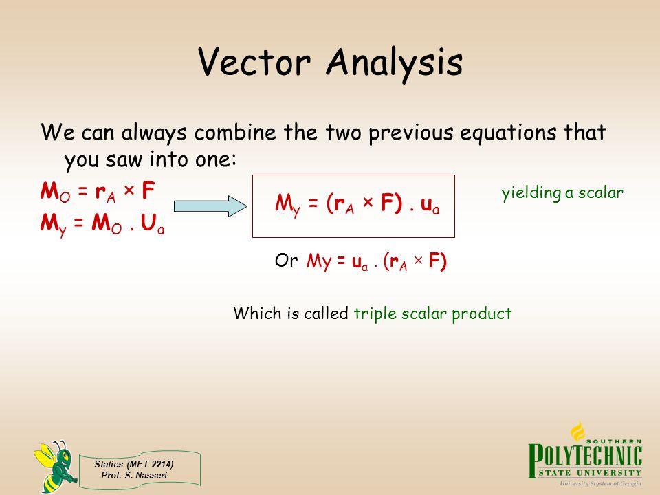 Vector Analysis We can always combine the two previous equations that you saw into one: MO = rA × F yielding a scalar.