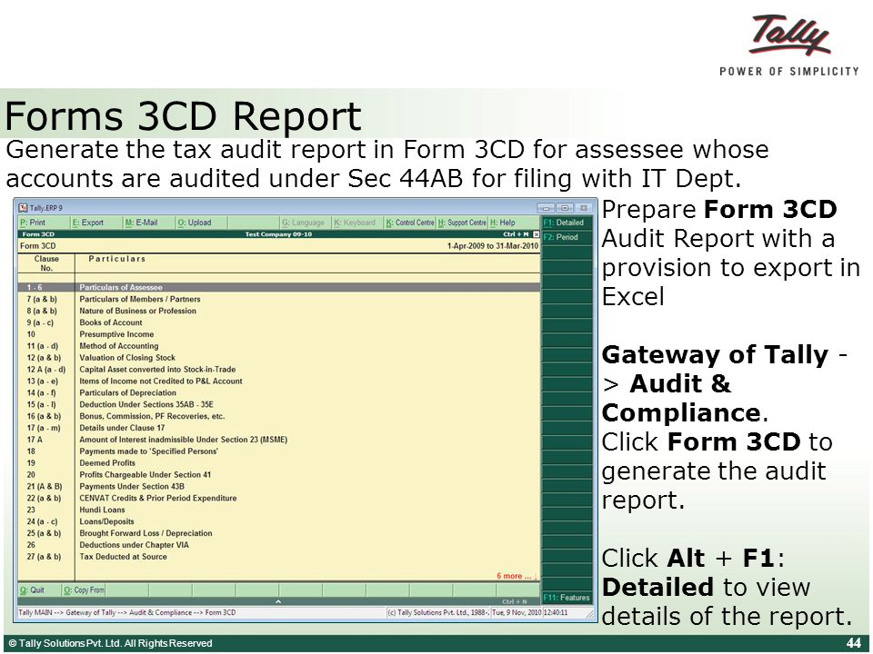 Forms 3CD Report Generate the tax audit report in Form 3CD for assessee whose. accounts are audited under Sec 44AB for filing with IT Dept.