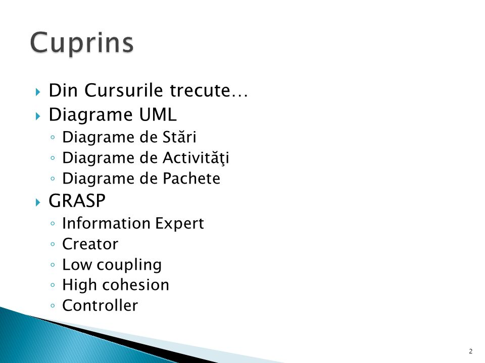Cuprins Din Cursurile trecute… Diagrame UML GRASP Diagrame de Stări