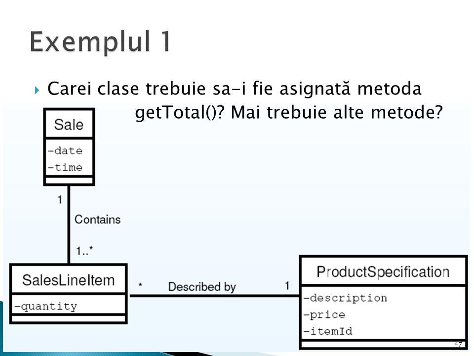 Exemplul 1 Carei clase trebuie sa-i fie asignată metoda