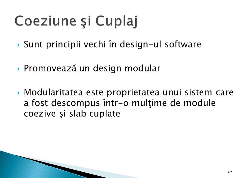Coeziune şi Cuplaj Sunt principii vechi în design-ul software