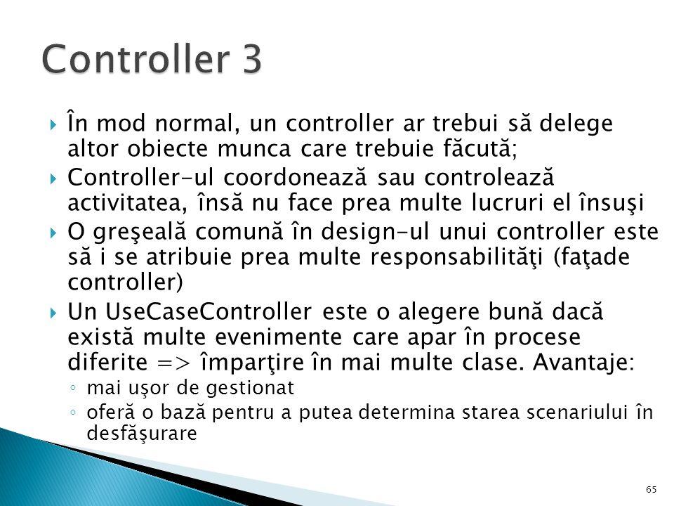 Controller 3 În mod normal, un controller ar trebui să delege altor obiecte munca care trebuie făcută;