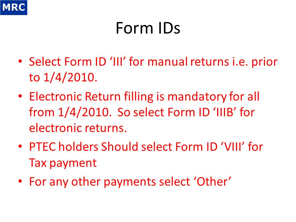 Form IDs Select Form ID 'III' for manual returns i.e. prior to 1/4/2010.