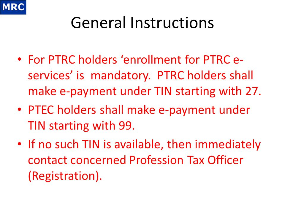 General Instructions For PTRC holders 'enrollment for PTRC e-services' is mandatory. PTRC holders shall make e-payment under TIN starting with 27.