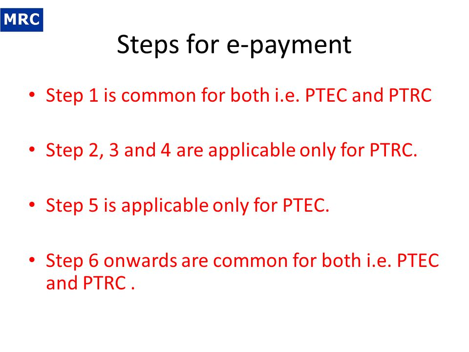 Steps for e-payment Step 1 is common for both i.e. PTEC and PTRC
