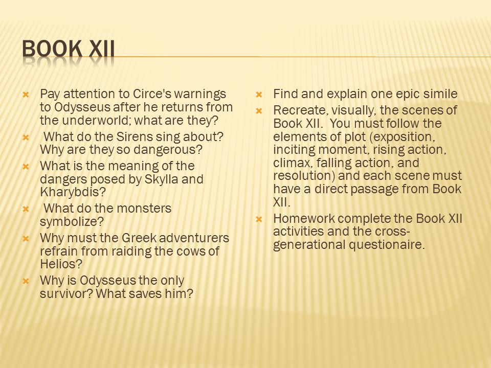 Book XII Pay attention to Circe s warnings to Odysseus after he returns from the underworld; what are they