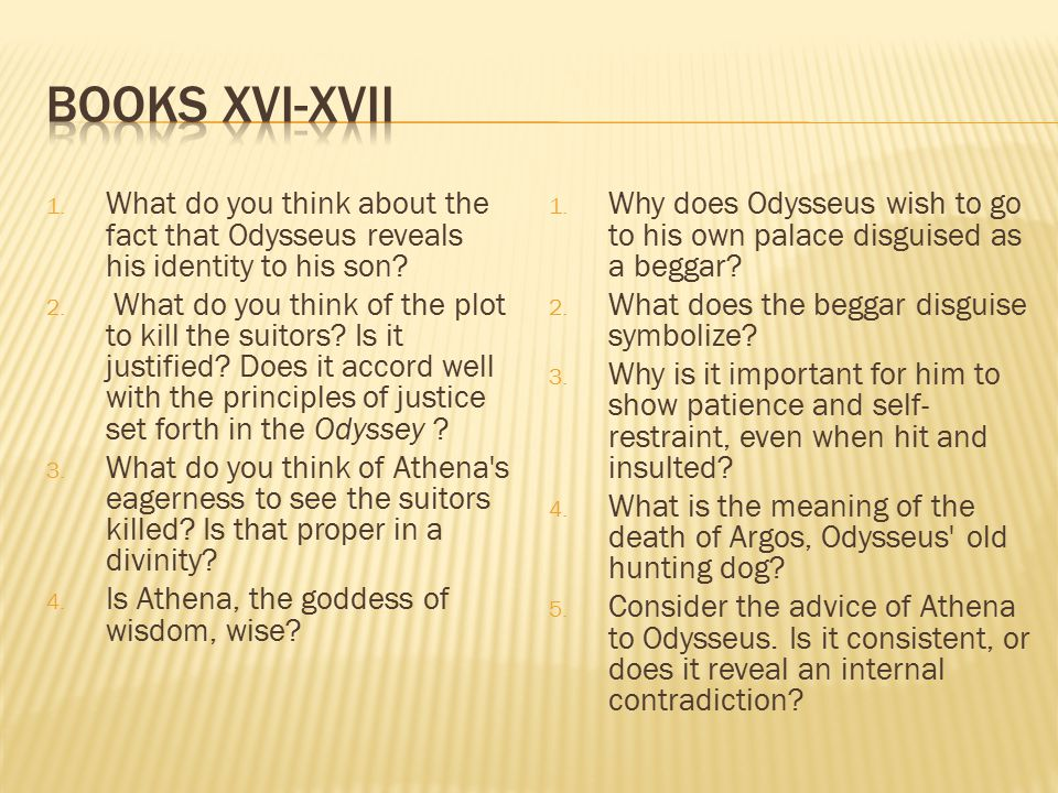 Books XVI-XVII What do you think about the fact that Odysseus reveals his identity to his son