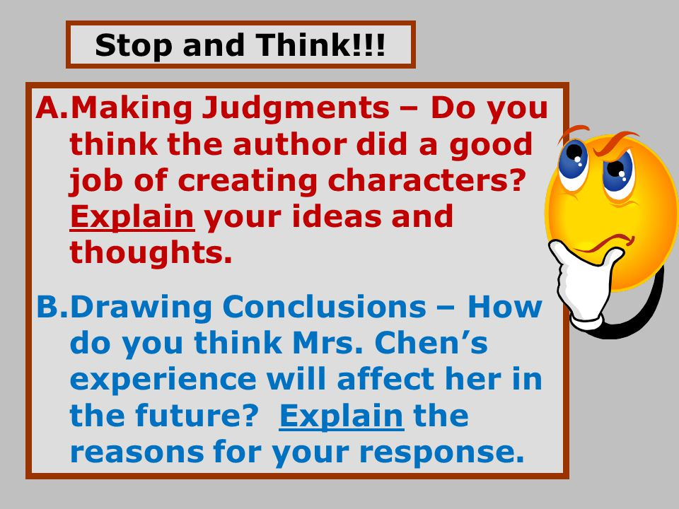 Stop and Think!!! Making Judgments – Do you think the author did a good job of creating characters Explain your ideas and thoughts.
