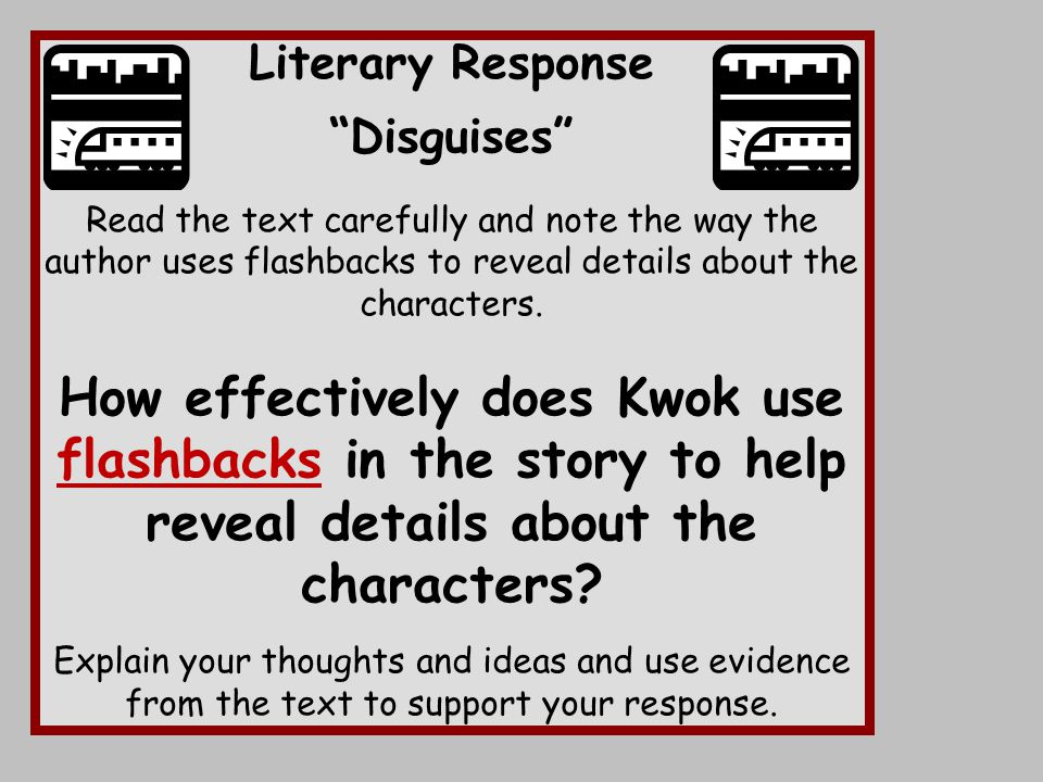 Literary Response Disguises Read the text carefully and note the way the author uses flashbacks to reveal details about the characters.