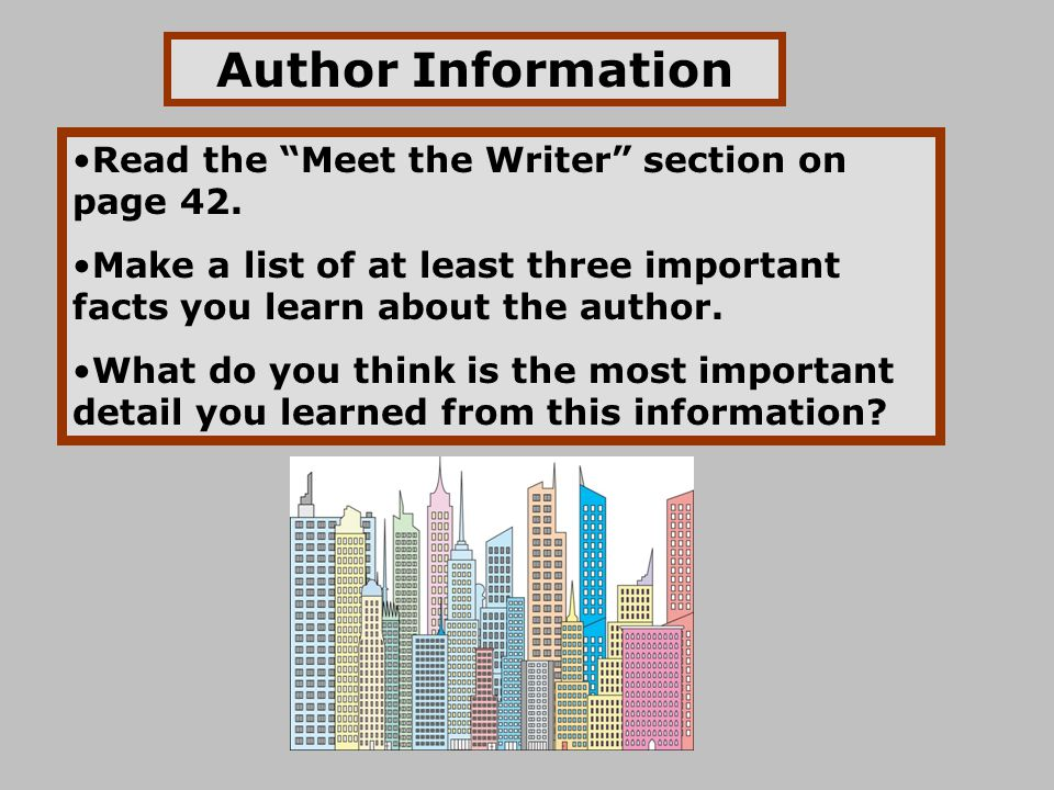 Author Information Read the Meet the Writer section on page 42.