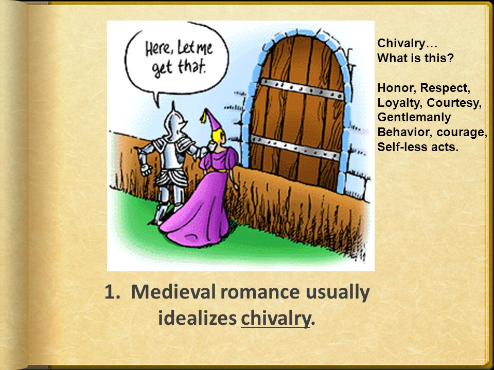 1. Medieval romance usually idealizes chivalry.