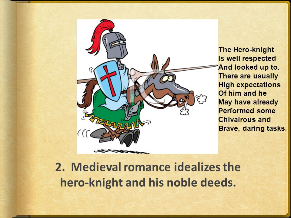 2. Medieval romance idealizes the hero-knight and his noble deeds.