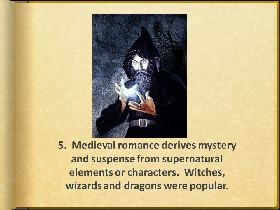 5. Medieval romance derives mystery and suspense from supernatural elements or characters.