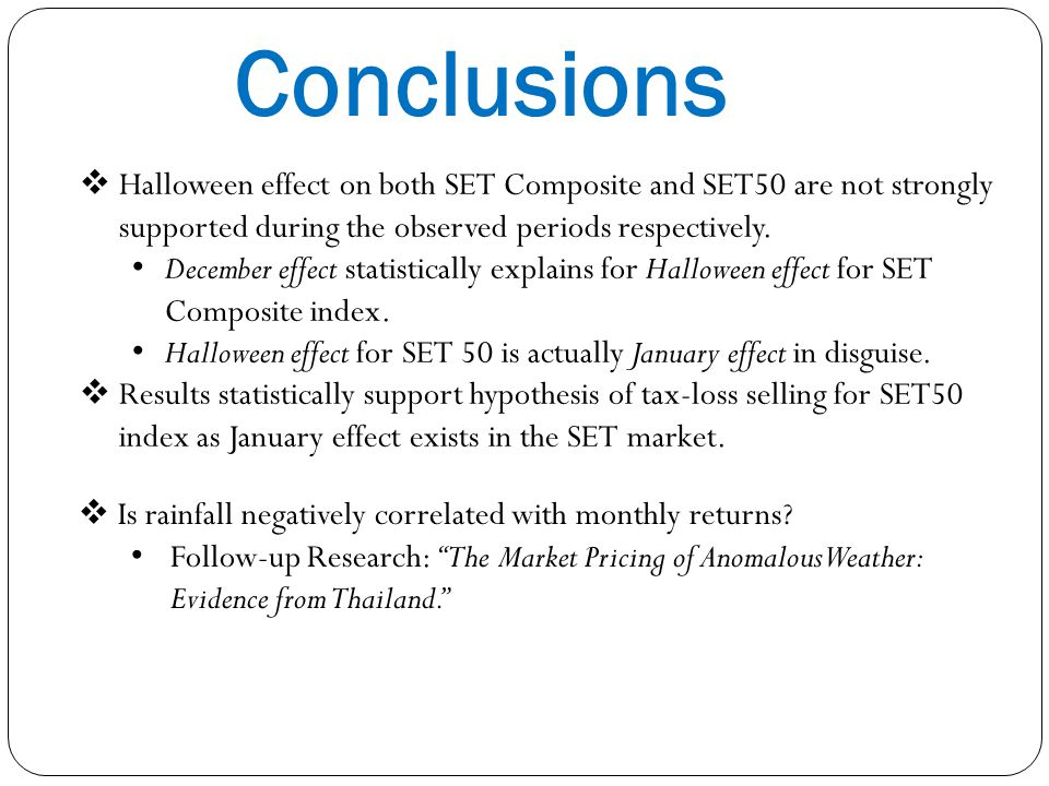 Conclusions Halloween effect on both SET Composite and SET50 are not strongly supported during the observed periods respectively.