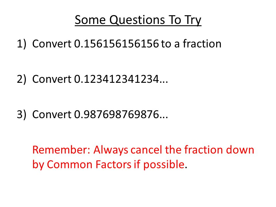 Some Questions To Try Convert 0.156156156156 to a fraction
