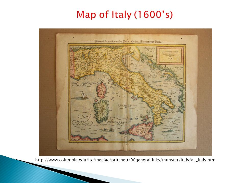 Map of Italy (1600's) http://www.columbia.edu/itc/mealac/pritchett/00generallinks/munster/italy/aa_italy.html.