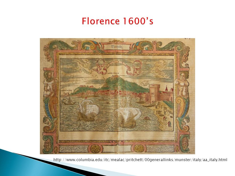 Florence 1600's http://www.columbia.edu/itc/mealac/pritchett/00generallinks/munster/italy/aa_italy.html.