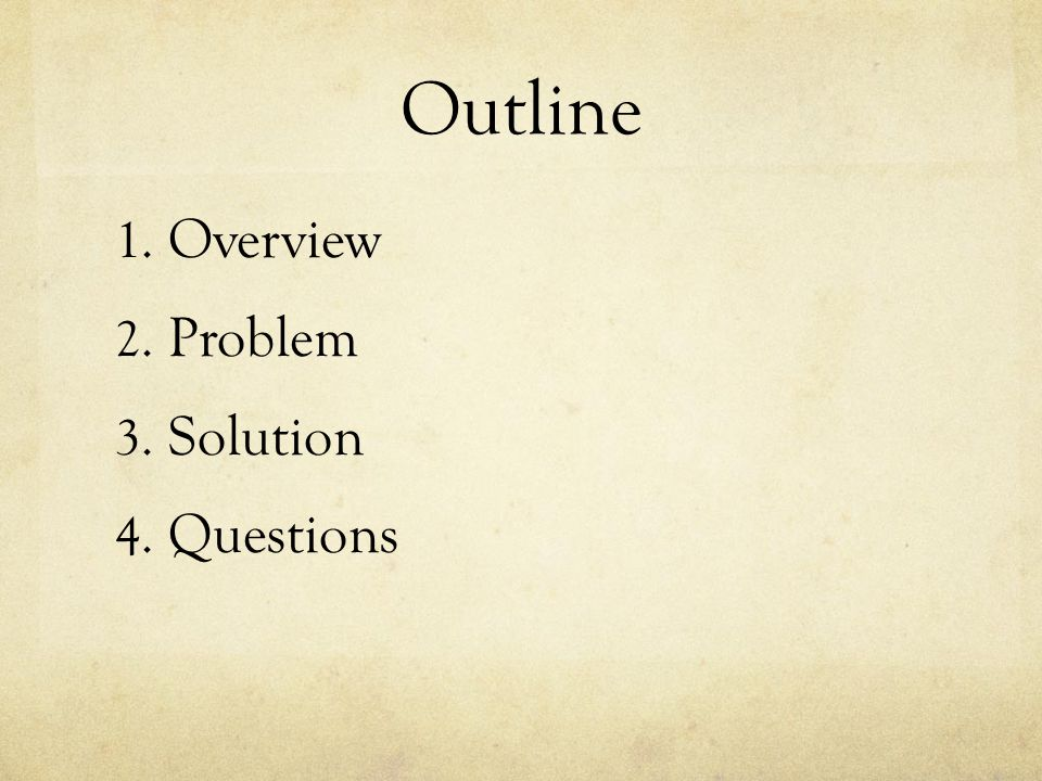 Outline Overview Problem Solution Questions