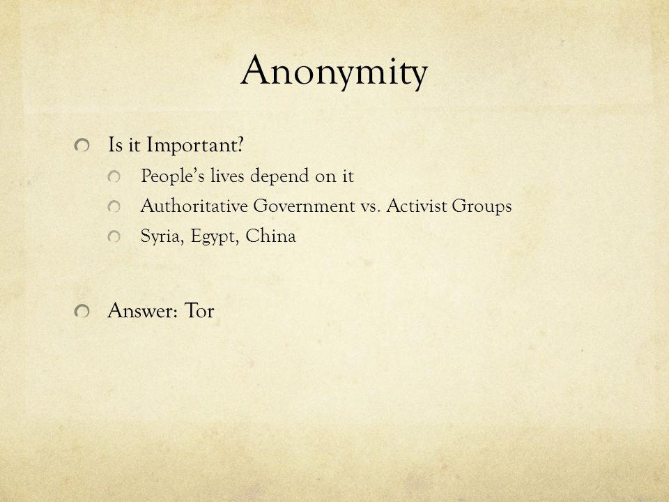 Anonymity Is it Important Answer: Tor People's lives depend on it