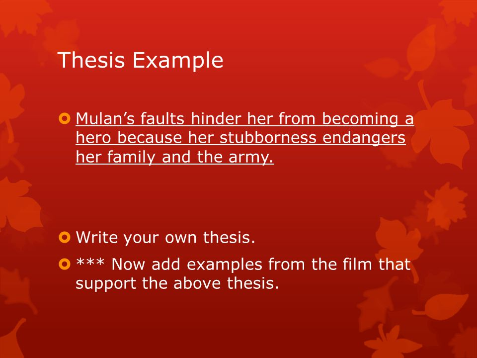 Thesis Example Mulan's faults hinder her from becoming a hero because her stubborness endangers her family and the army.