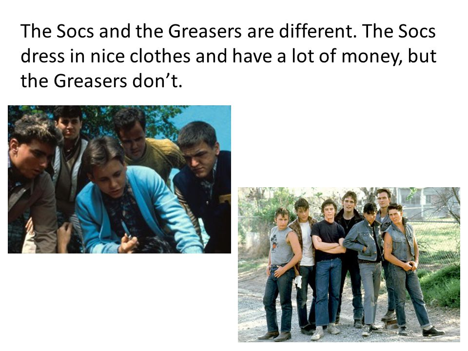 The Socs and the Greasers are different