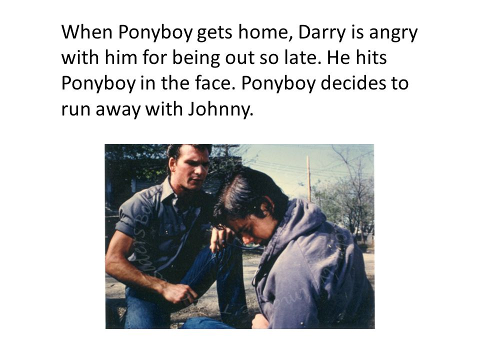 When Ponyboy gets home, Darry is angry with him for being out so late