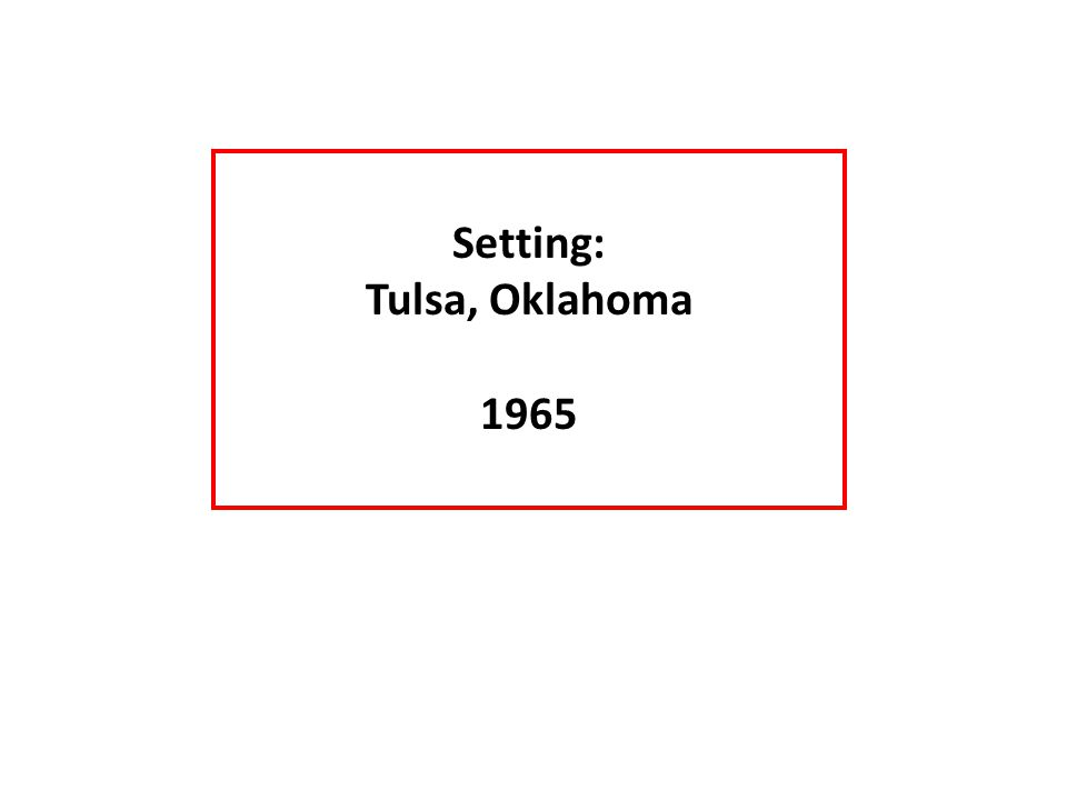 Setting: Tulsa, Oklahoma 1965