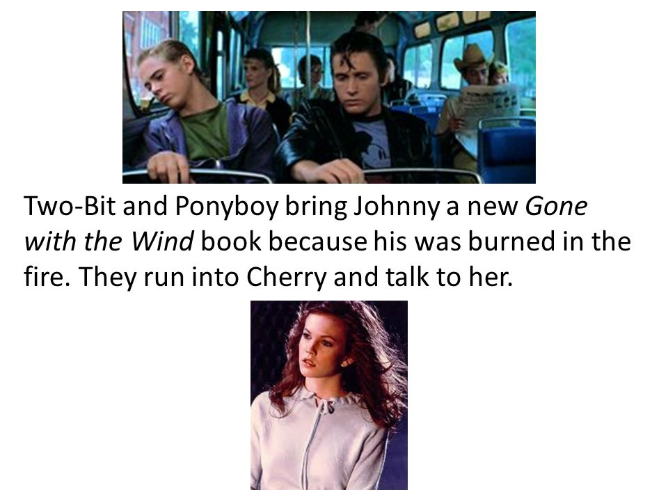 Two-Bit and Ponyboy bring Johnny a new Gone with the Wind book because his was burned in the fire.