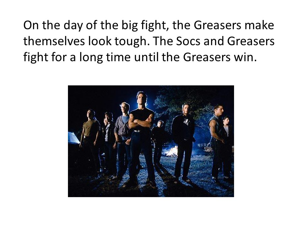 On the day of the big fight, the Greasers make themselves look tough