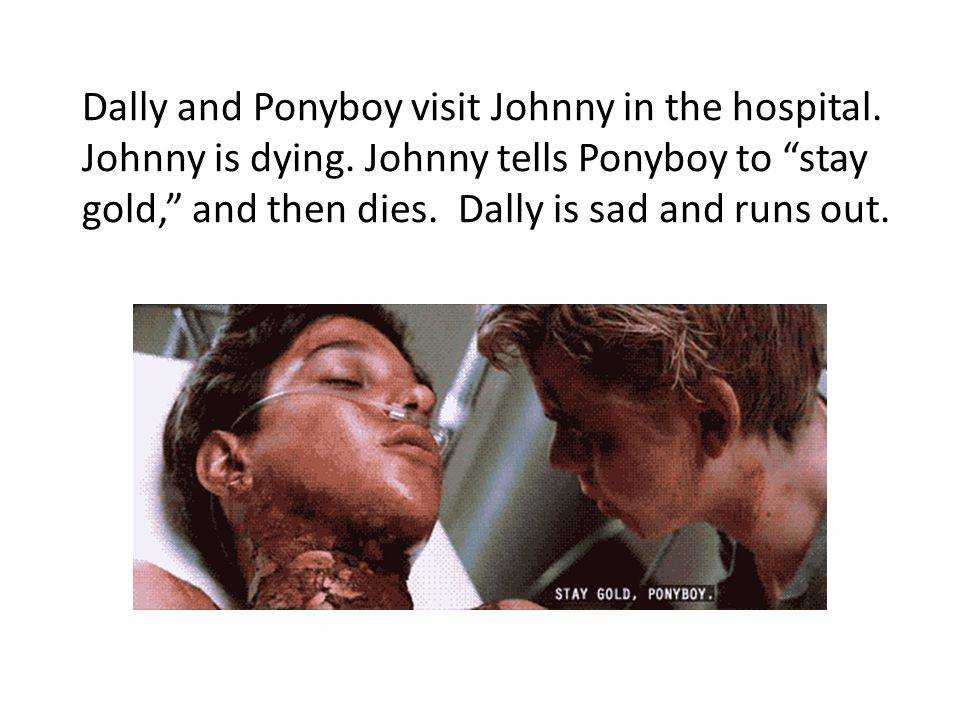 Dally and Ponyboy visit Johnny in the hospital. Johnny is dying