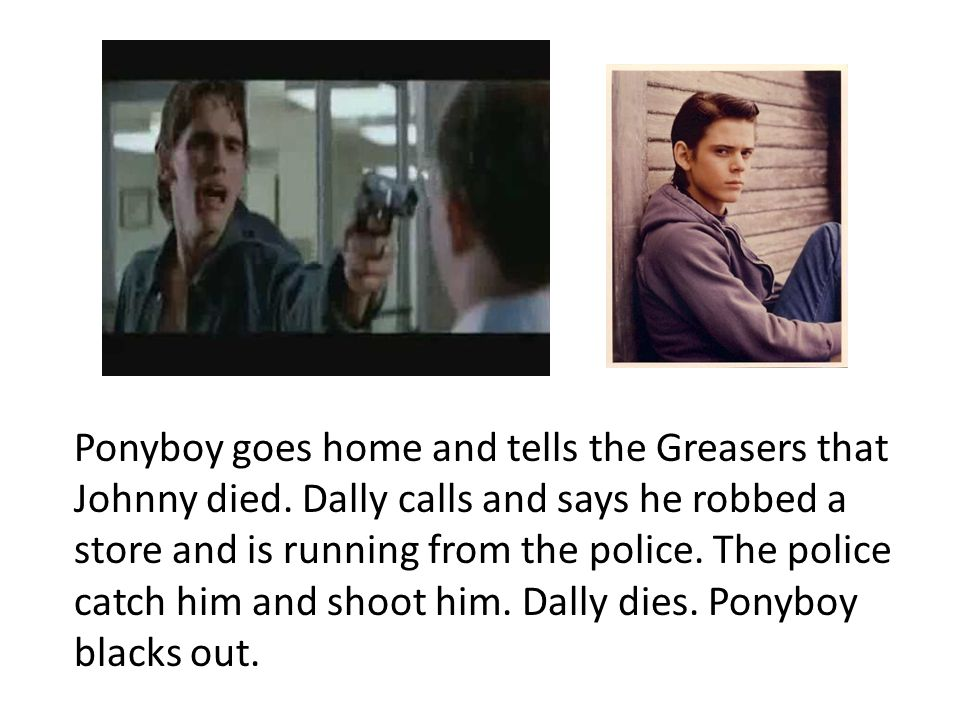Ponyboy goes home and tells the Greasers that Johnny died