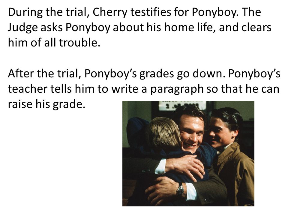 During the trial, Cherry testifies for Ponyboy