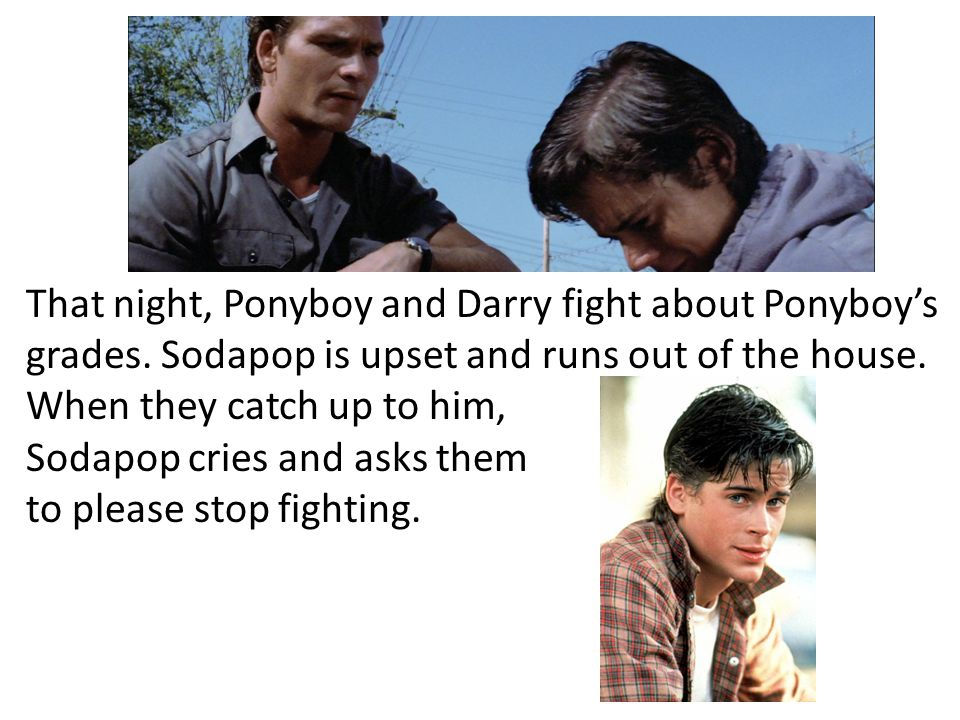 That night, Ponyboy and Darry fight about Ponyboy's grades