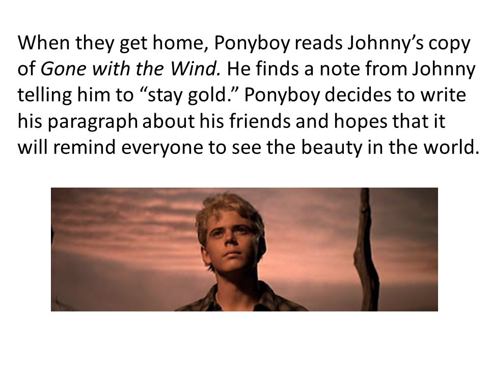 When they get home, Ponyboy reads Johnny's copy of Gone with the Wind