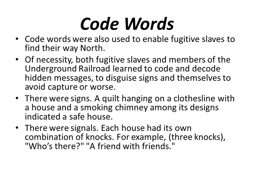 Code Words Code words were also used to enable fugitive slaves to find their way North.