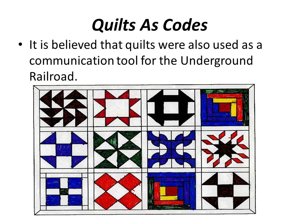 Quilts As Codes It is believed that quilts were also used as a communication tool for the Underground Railroad.
