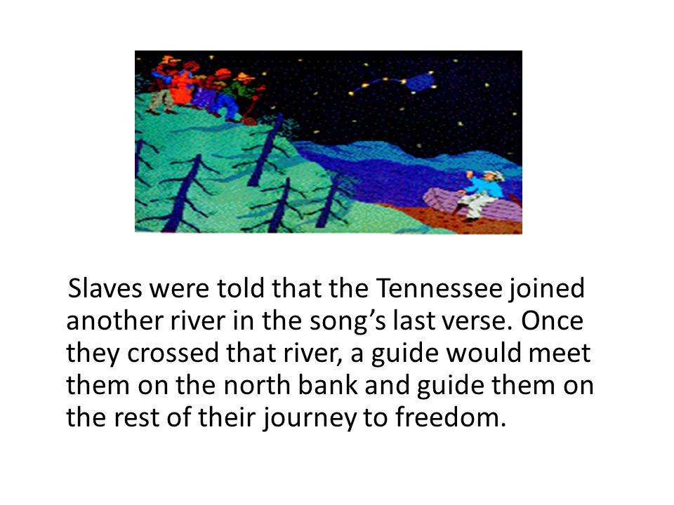 Slaves were told that the Tennessee joined another river in the song's last verse.