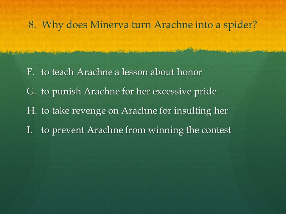 8. Why does Minerva turn Arachne into a spider