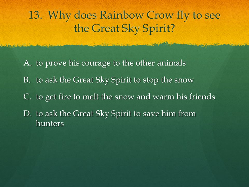 13. Why does Rainbow Crow fly to see the Great Sky Spirit