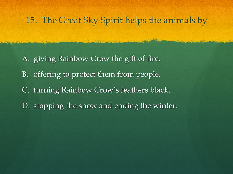 15. The Great Sky Spirit helps the animals by