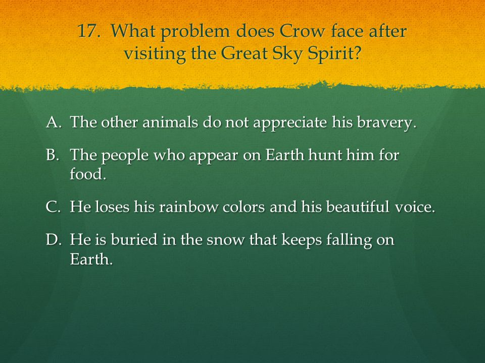17. What problem does Crow face after visiting the Great Sky Spirit