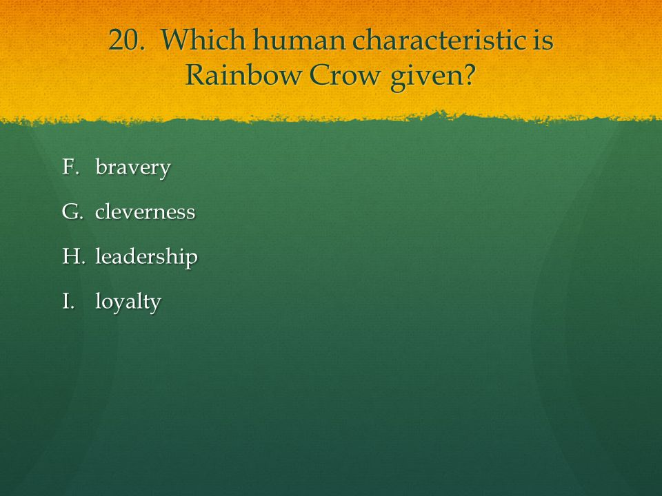 20. Which human characteristic is Rainbow Crow given