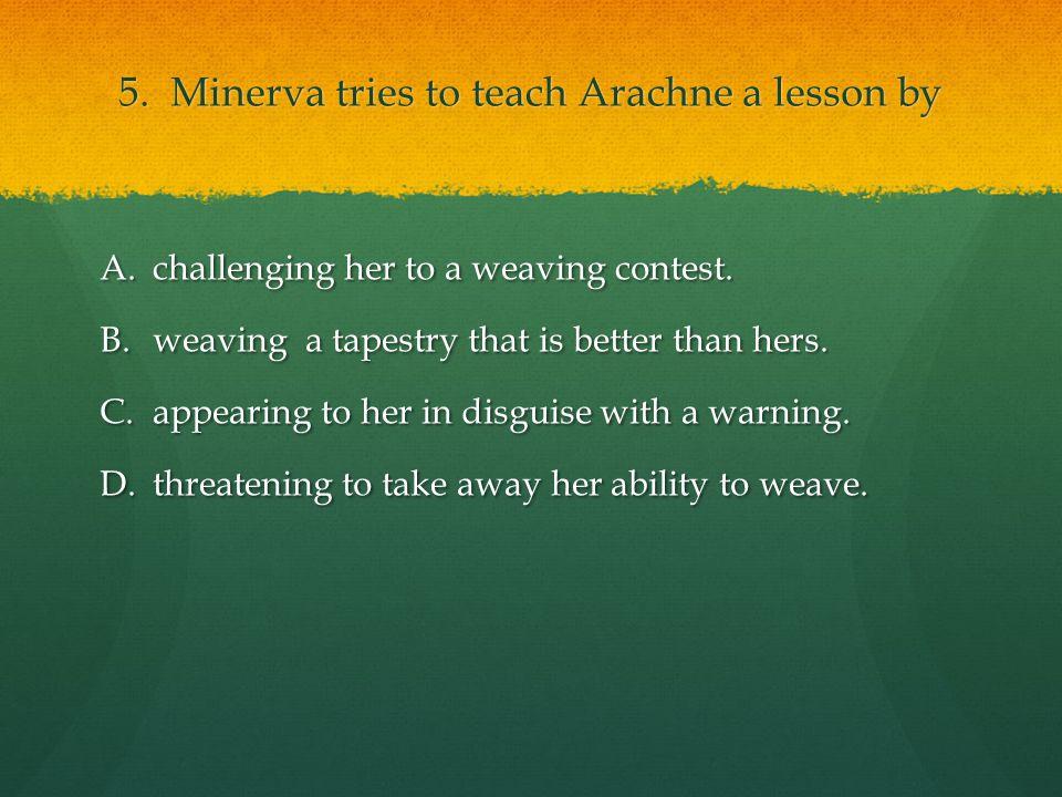 5. Minerva tries to teach Arachne a lesson by