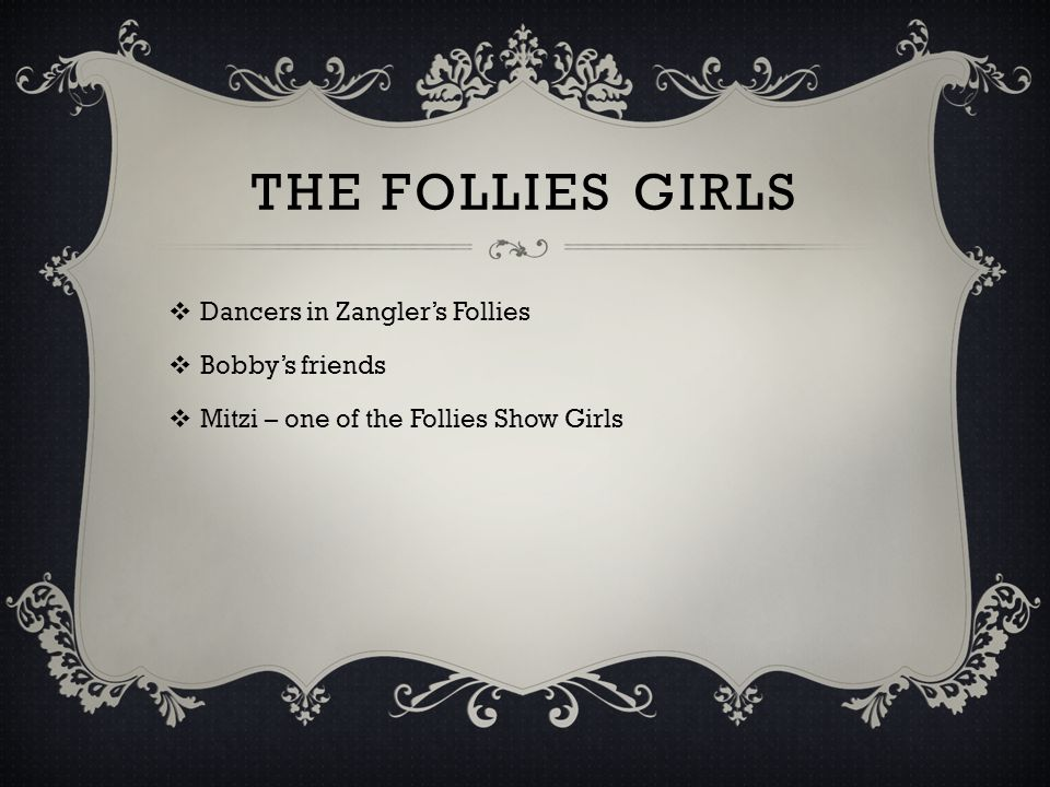 The Follies Girls Dancers in Zangler's Follies Bobby's friends