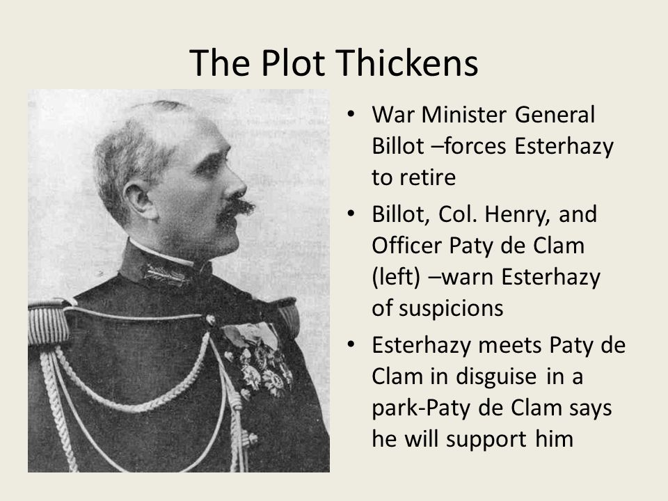 The Plot Thickens War Minister General Billot –forces Esterhazy to retire.