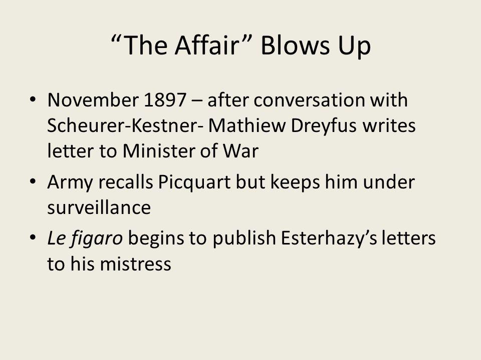 The Affair Blows Up November 1897 – after conversation with Scheurer-Kestner- Mathiew Dreyfus writes letter to Minister of War.